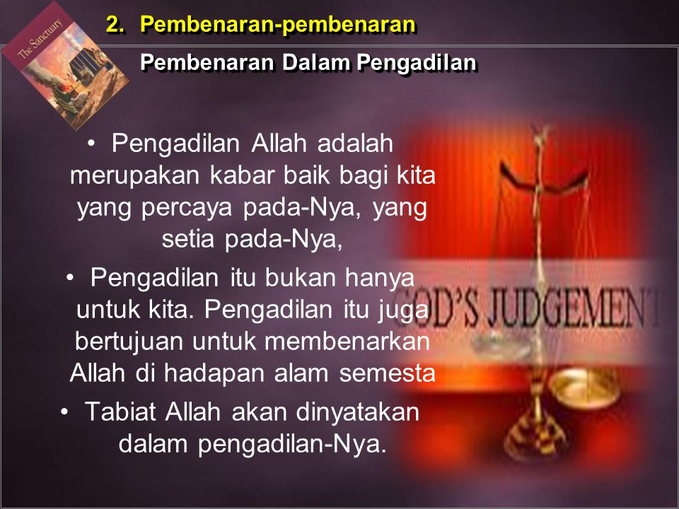 Pengadilan Allah adalah merupakan kabar baik bagi kita yang percaya pada-Nya, yang setia pada-Nya, Pengadilan itu bukan hanya untuk kita. Pengadilan i