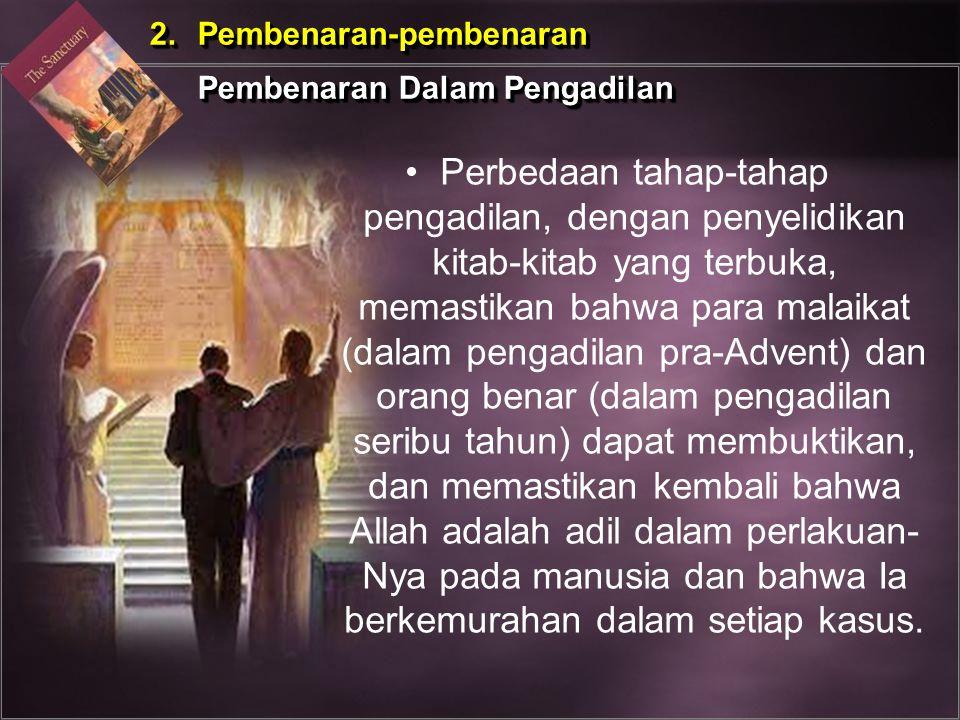 Perbedaan tahap-tahap pengadilan, dengan penyelidikan kitab-kitab yang terbuka, memastikan bahwa para malaikat (dalam pengadilan pra-Advent) dan orang