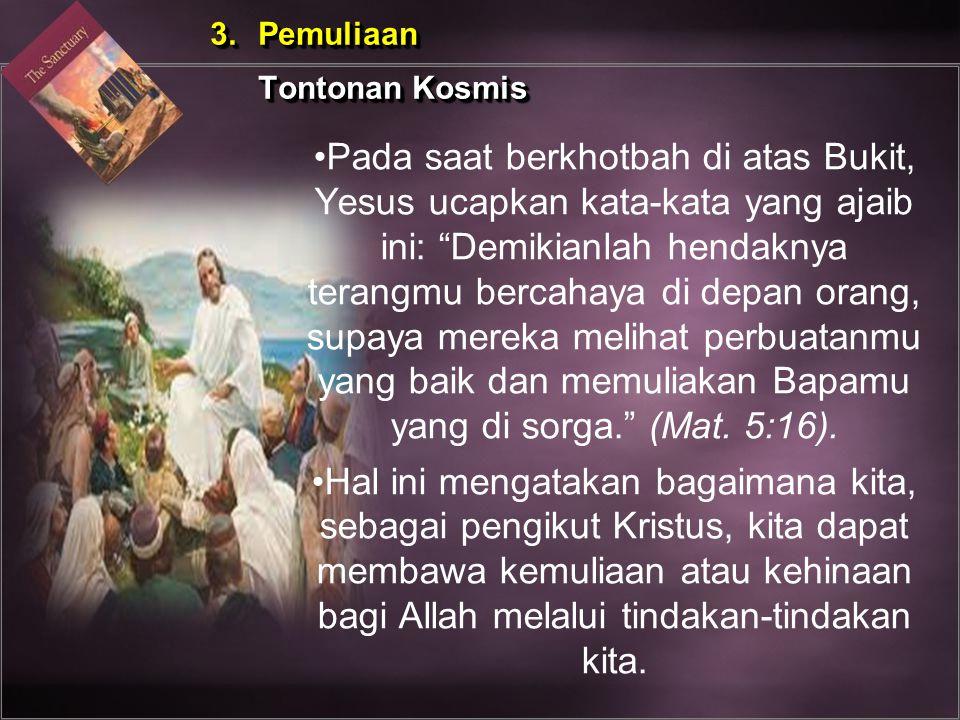 "3. Pemuliaan Tontonan Kosmis 3. Pemuliaan Tontonan Kosmis Pada saat berkhotbah di atas Bukit, Yesus ucapkan kata-kata yang ajaib ini: ""Demikianlah hen"