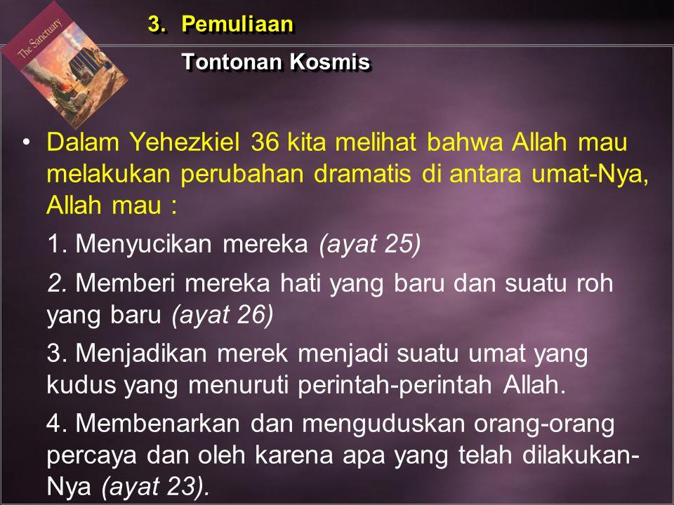 Dalam Yehezkiel 36 kita melihat bahwa Allah mau melakukan perubahan dramatis di antara umat-Nya, Allah mau : 1. Menyucikan mereka (ayat 25) 2. Memberi
