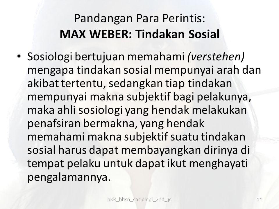 Pandangan Para Perintis: MAX WEBER: Tindakan Sosial Sosiologi bertujuan memahami (verstehen) mengapa tindakan sosial mempunyai arah dan akibat tertent