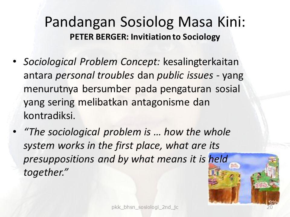 Pandangan Sosiolog Masa Kini: PETER BERGER: Invitiation to Sociology Sociological Problem Concept: kesalingterkaitan antara personal troubles dan publ