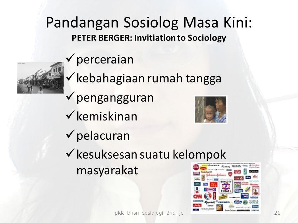 Pandangan Sosiolog Masa Kini: PETER BERGER: Invitiation to Sociology perceraian kebahagiaan rumah tangga pengangguran kemiskinan pelacuran kesuksesan