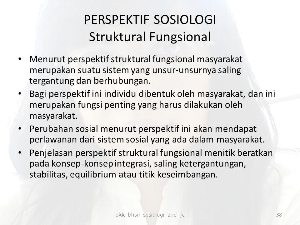 PERSPEKTIF SOSIOLOGI Struktural Fungsional Menurut perspektif struktural fungsional masyarakat merupakan suatu sistem yang unsur-unsurnya saling terga