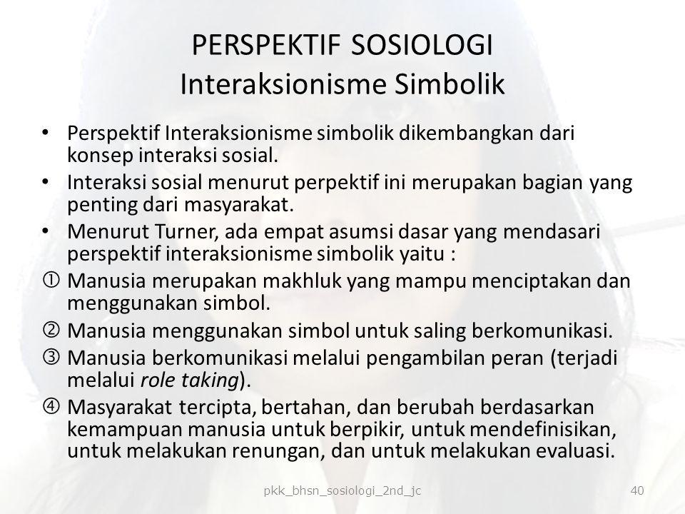 PERSPEKTIF SOSIOLOGI Interaksionisme Simbolik Perspektif Interaksionisme simbolik dikembangkan dari konsep interaksi sosial. Interaksi sosial menurut