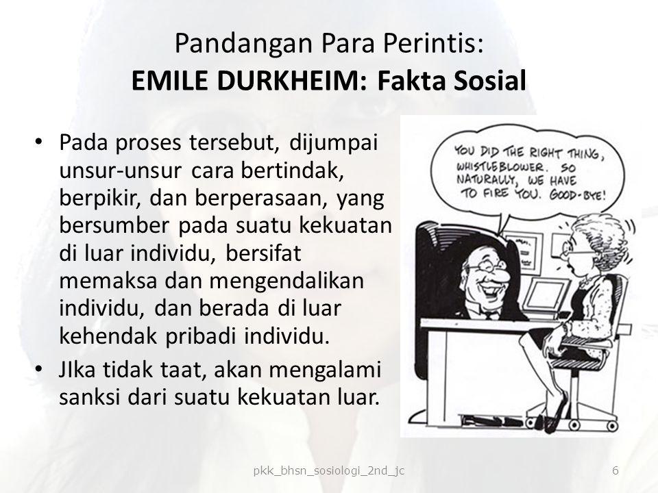 Pandangan Para Perintis: EMILE DURKHEIM: Fakta Sosial Pada proses tersebut, dijumpai unsur-unsur cara bertindak, berpikir, dan berperasaan, yang bersu
