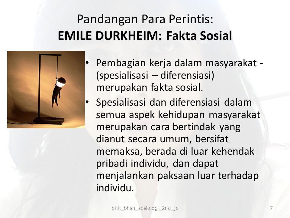Pandangan Para Perintis: EMILE DURKHEIM: Fakta Sosial Pembagian kerja dalam masyarakat - (spesialisasi – diferensiasi) merupakan fakta sosial. Spesial