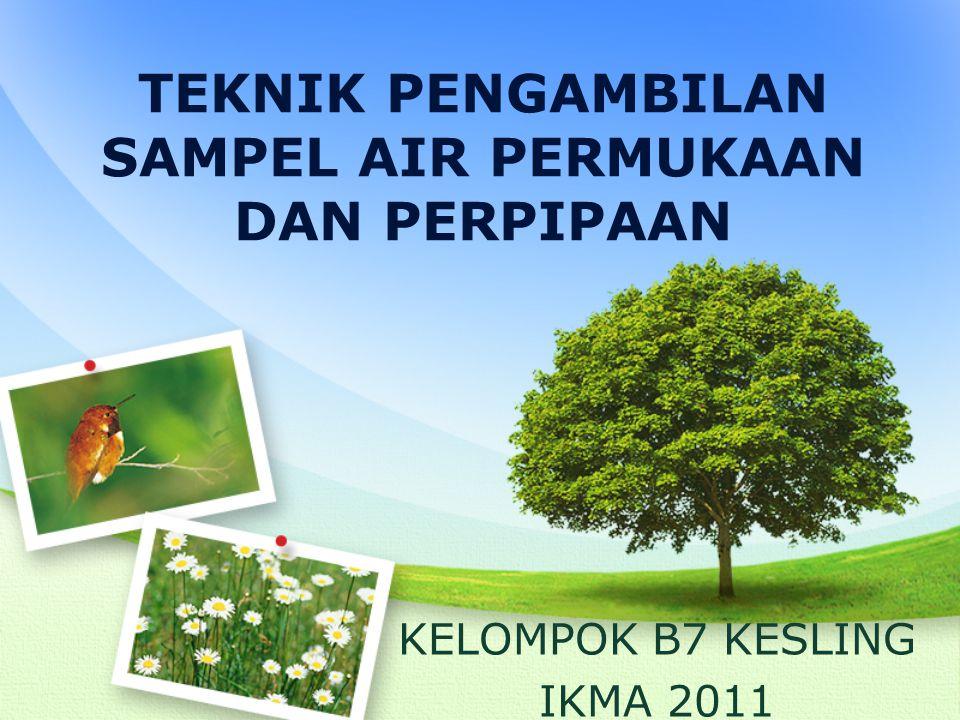 TEKNIK PENGAMBILAN SAMPEL AIR PERMUKAAN DAN PERPIPAAN KELOMPOK B7 KESLING IKMA 2011