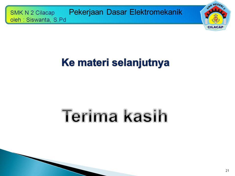 SMK N 2 Cilacap oleh : Siswanta, S.Pd Pekerjaan Dasar Elektromekanik 21