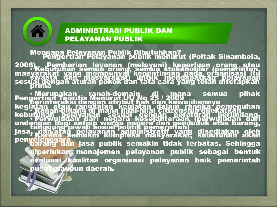 ADMINISTRASI PUBLIK DAN PELAYANAN PUBLIK Pengertian Pelayanan publik menurut (Poltak Sinambela, 2006) Pemberian layanan (melayani) keperluan orang ata