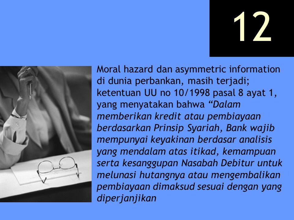 """Moral hazard dan asymmetric information di dunia perbankan, masih terjadi; ketentuan UU no 10/1998 pasal 8 ayat 1, yang menyatakan bahwa """"Dalam member"""