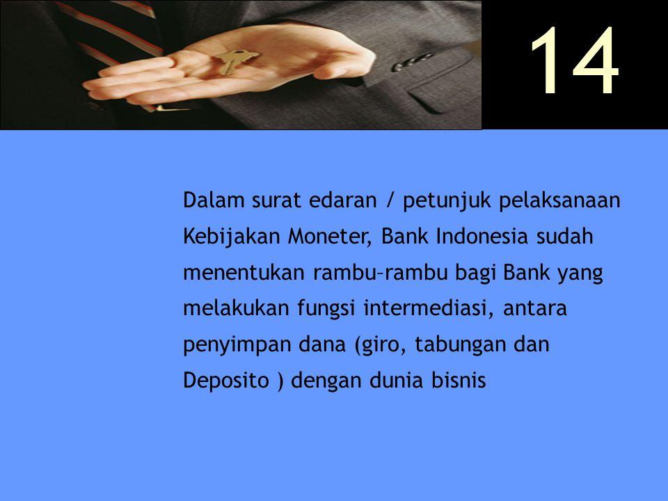 Dalam surat edaran / petunjuk pelaksanaan Kebijakan Moneter, Bank Indonesia sudah menentukan rambu–rambu bagi Bank yang melakukan fungsi intermediasi,