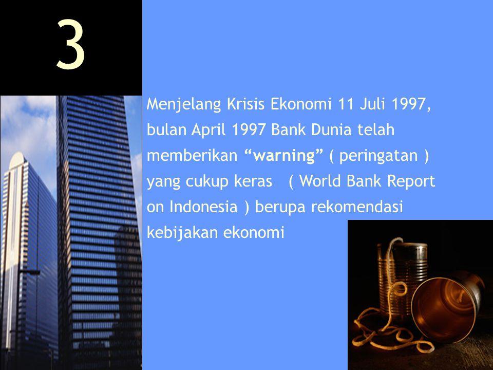 """Menjelang Krisis Ekonomi 11 Juli 1997, bulan April 1997 Bank Dunia telah memberikan """"warning"""" ( peringatan ) yang cukup keras ( World Bank Report on I"""