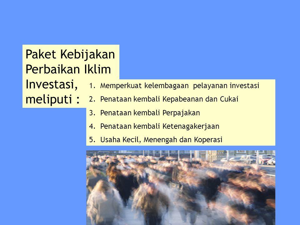 Paket Kebijakan Perbaikan Iklim Investasi, meliputi : 1.Memperkuat kelembagaan pelayanan investasi 2.Penataan kembali Kepabeanan dan Cukai 3.Penataan