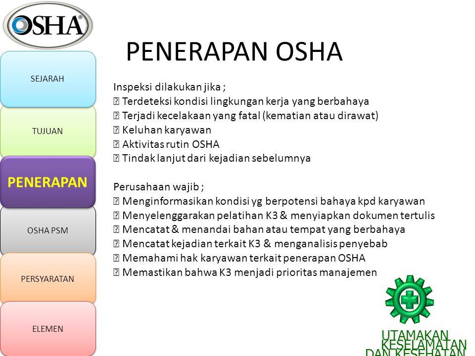 PENERAPAN OSHA Inspeksi dilakukan jika ;  Terdeteksi kondisi lingkungan kerja yang berbahaya  Terjadi kecelakaan yang fatal (kematian atau dirawat)