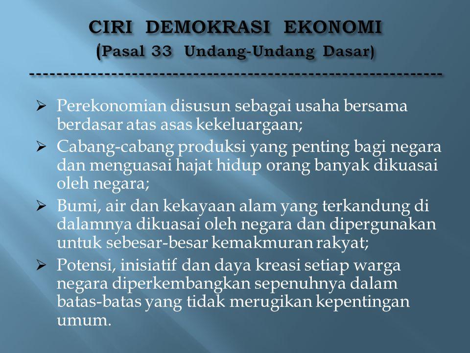  Perekonomian disusun sebagai usaha bersama berdasar atas asas kekeluargaan;  Cabang-cabang produksi yang penting bagi negara dan menguasai hajat hi