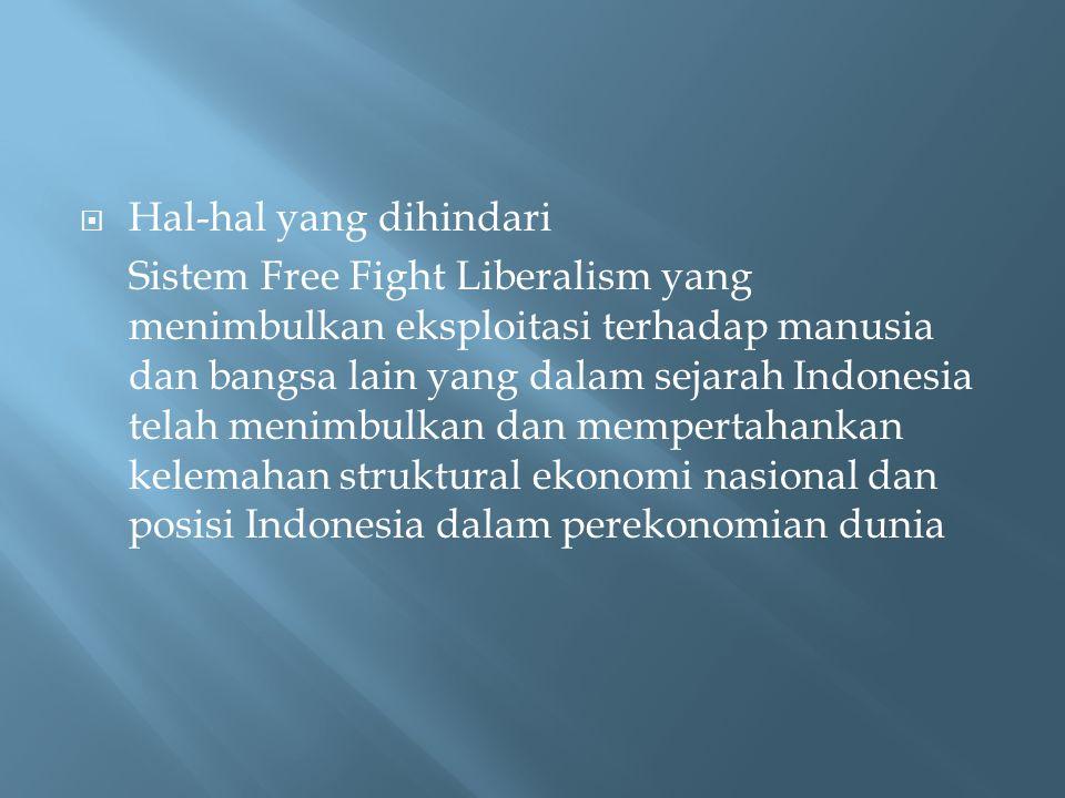  Hal-hal yang dihindari Sistem Free Fight Liberalism yang menimbulkan eksploitasi terhadap manusia dan bangsa lain yang dalam sejarah Indonesia telah menimbulkan dan mempertahankan kelemahan struktural ekonomi nasional dan posisi Indonesia dalam perekonomian dunia