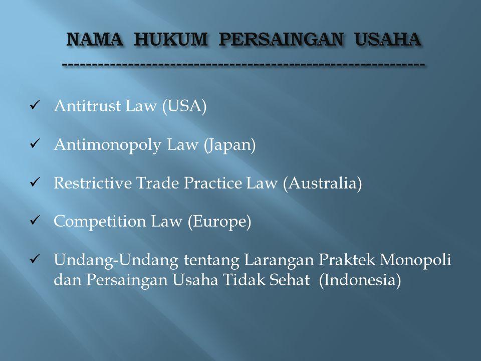 Antitrust Law (USA) Antimonopoly Law (Japan) Restrictive Trade Practice Law (Australia) Competition Law (Europe) Undang-Undang tentang Larangan Prakte
