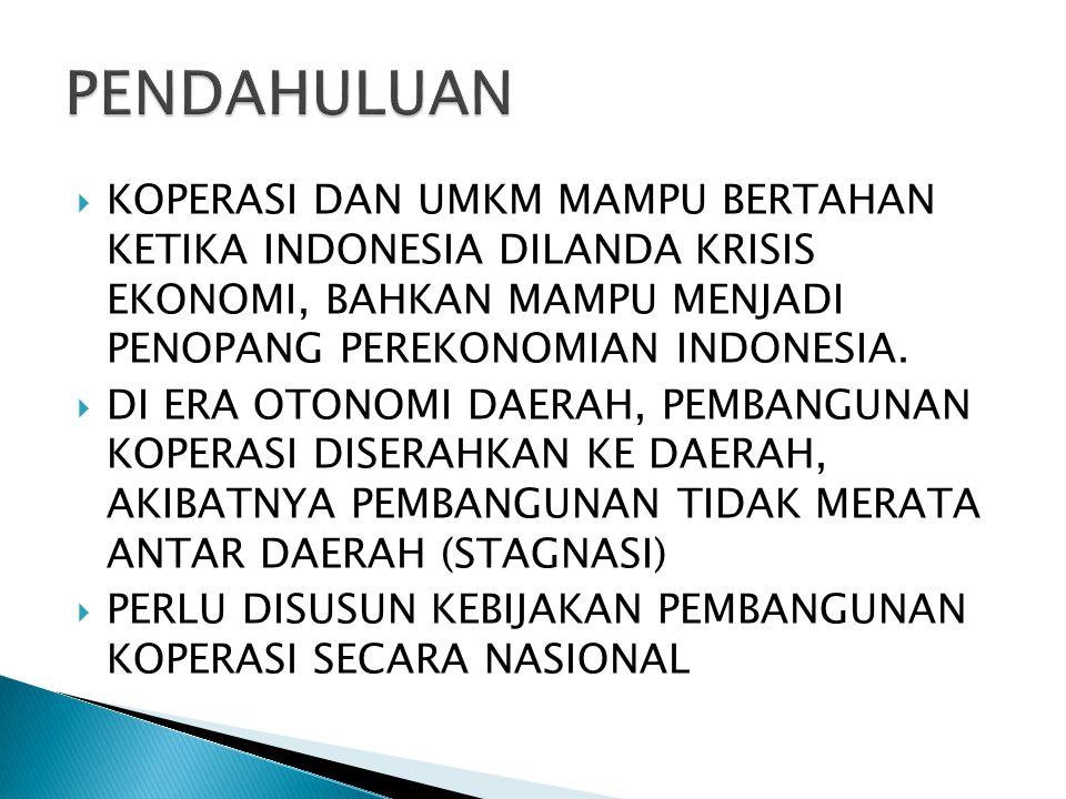  KOPERASI DAN UMKM MAMPU BERTAHAN KETIKA INDONESIA DILANDA KRISIS EKONOMI, BAHKAN MAMPU MENJADI PENOPANG PEREKONOMIAN INDONESIA.  DI ERA OTONOMI DAE