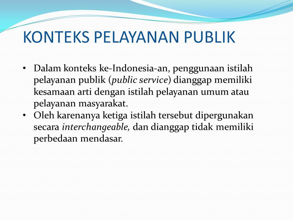 Dalam konteks ke-Indonesia-an, penggunaan istilah pelayanan publik (public service) dianggap memiliki kesamaan arti dengan istilah pelayanan umum atau