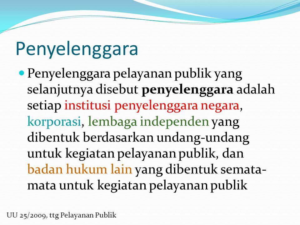 Penyelenggara Penyelenggara pelayanan publik yang selanjutnya disebut penyelenggara adalah setiap institusi penyelenggara negara, korporasi, lembaga i