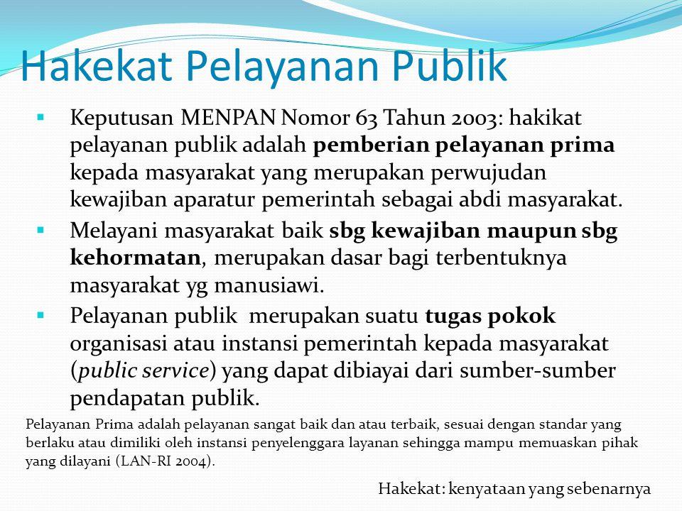 Hakekat Pelayanan Publik  Keputusan MENPAN Nomor 63 Tahun 2003: hakikat pelayanan publik adalah pemberian pelayanan prima kepada masyarakat yang meru