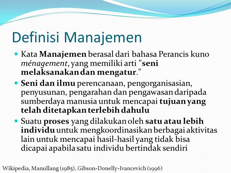 Definisi Manajemen Kata Manajemen berasal dari bahasa Perancis kuno ménagement, yang memiliki arti