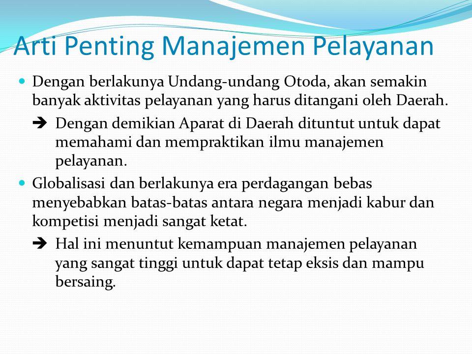 Arti Penting Manajemen Pelayanan Dengan berlakunya Undang-undang Otoda, akan semakin banyak aktivitas pelayanan yang harus ditangani oleh Daerah.  De