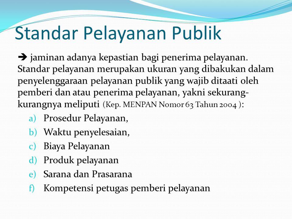 Standar Pelayanan Publik  jaminan adanya kepastian bagi penerima pelayanan. Standar pelayanan merupakan ukuran yang dibakukan dalam penyelenggaraan p