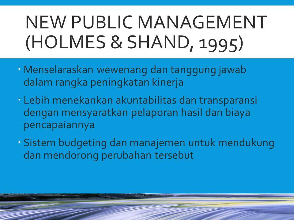 NEW PUBLIC MANAGEMENT (HOLMES & SHAND, 1995)  Menselaraskan wewenang dan tanggung jawab dalam rangka peningkatan kinerja  Lebih menekankan akuntabil