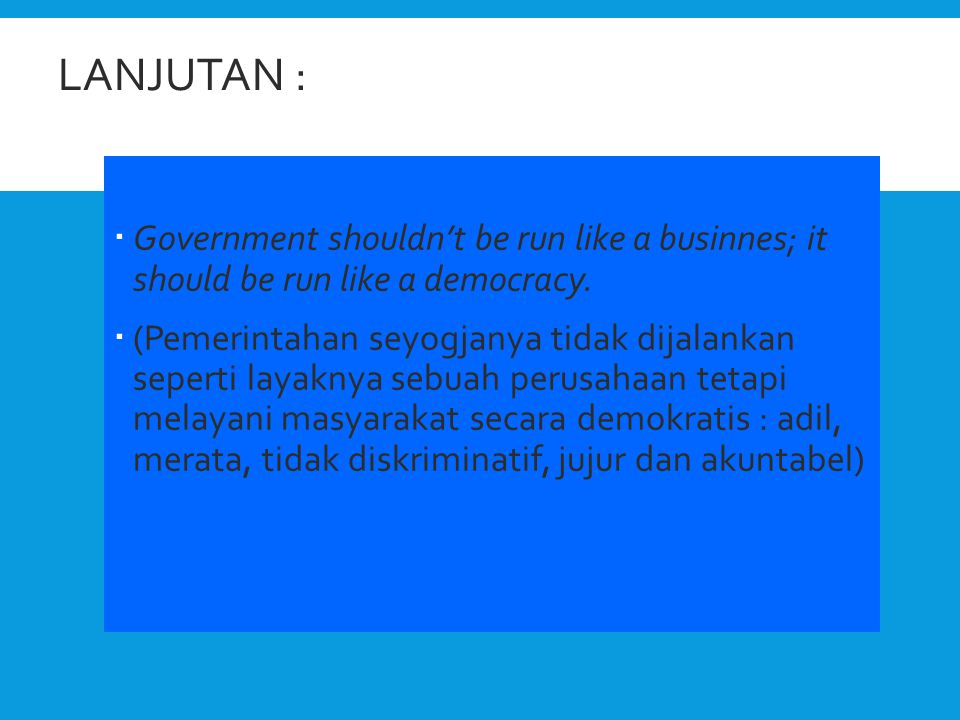 LANJUTAN :  Government shouldn't be run like a businnes; it should be run like a democracy.