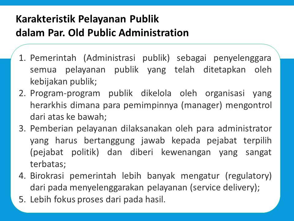 Karakteristik Pelayanan Publik dalam Par. Old Public Administration 1.Pemerintah (Administrasi publik) sebagai penyelenggara semua pelayanan publik ya