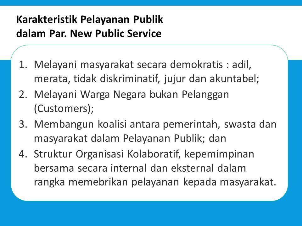 Karakteristik Pelayanan Publik dalam Par. New Public Service 1.Melayani masyarakat secara demokratis : adil, merata, tidak diskriminatif, jujur dan ak