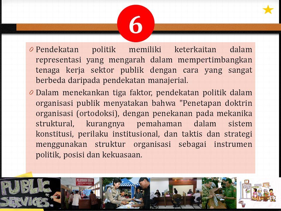 0 Pendekatan politik memiliki keterkaitan dalam representasi yang mengarah dalam mempertimbangkan tenaga kerja sektor publik dengan cara yang sangat b
