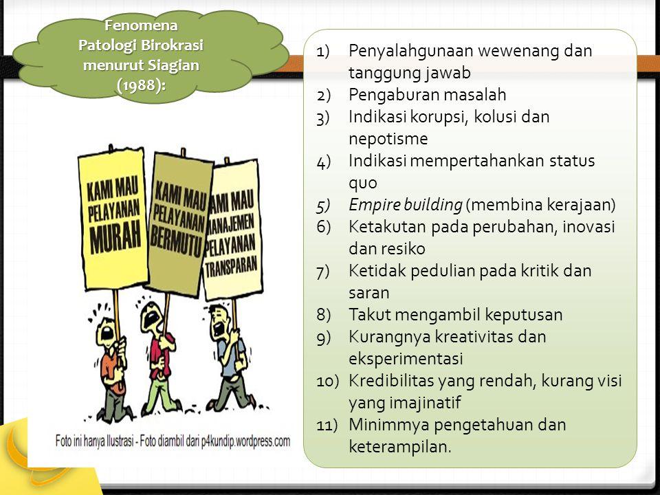 1)Penyalahgunaan wewenang dan tanggung jawab 2)Pengaburan masalah 3)Indikasi korupsi, kolusi dan nepotisme 4)Indikasi mempertahankan status quo 5)Empi