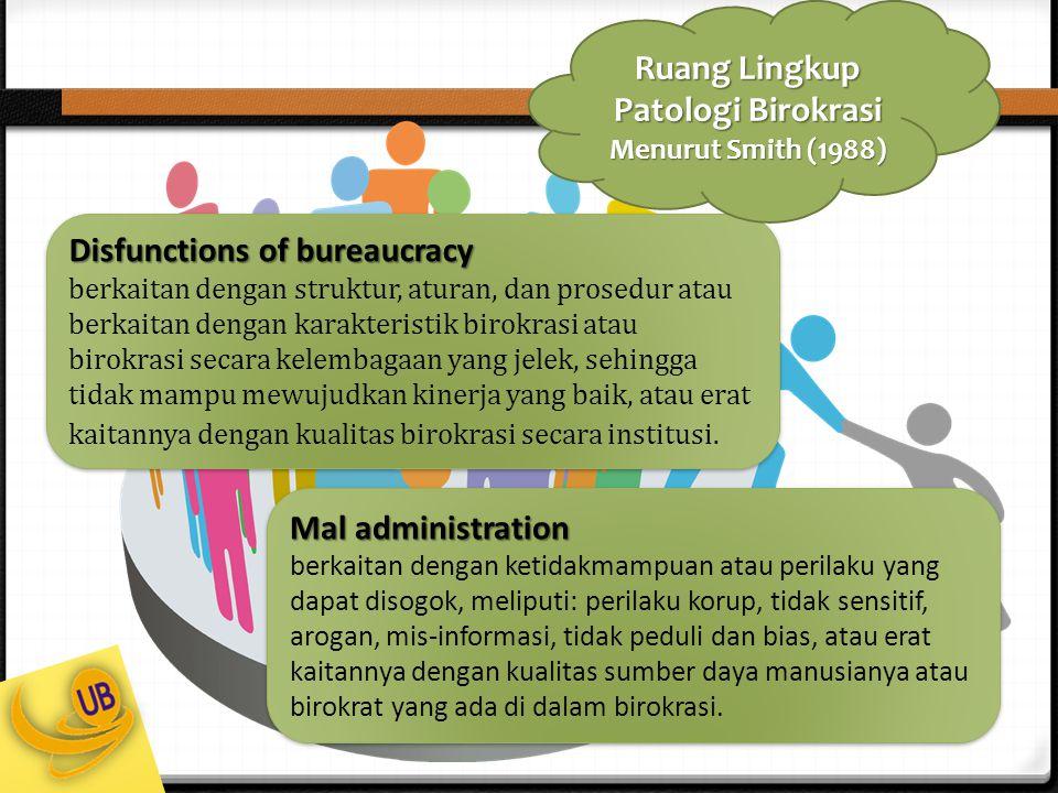 Disfunctions of bureaucracy berkaitan dengan struktur, aturan, dan prosedur atau berkaitan dengan karakteristik birokrasi atau birokrasi secara kelemb