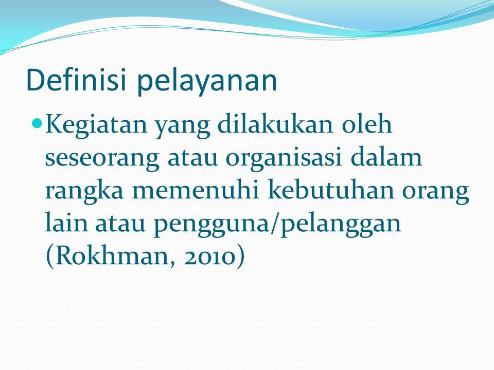 Definisi pelayanan Kegiatan yang dilakukan oleh seseorang atau organisasi dalam rangka memenuhi kebutuhan orang lain atau pengguna/pelanggan (Rokhman,