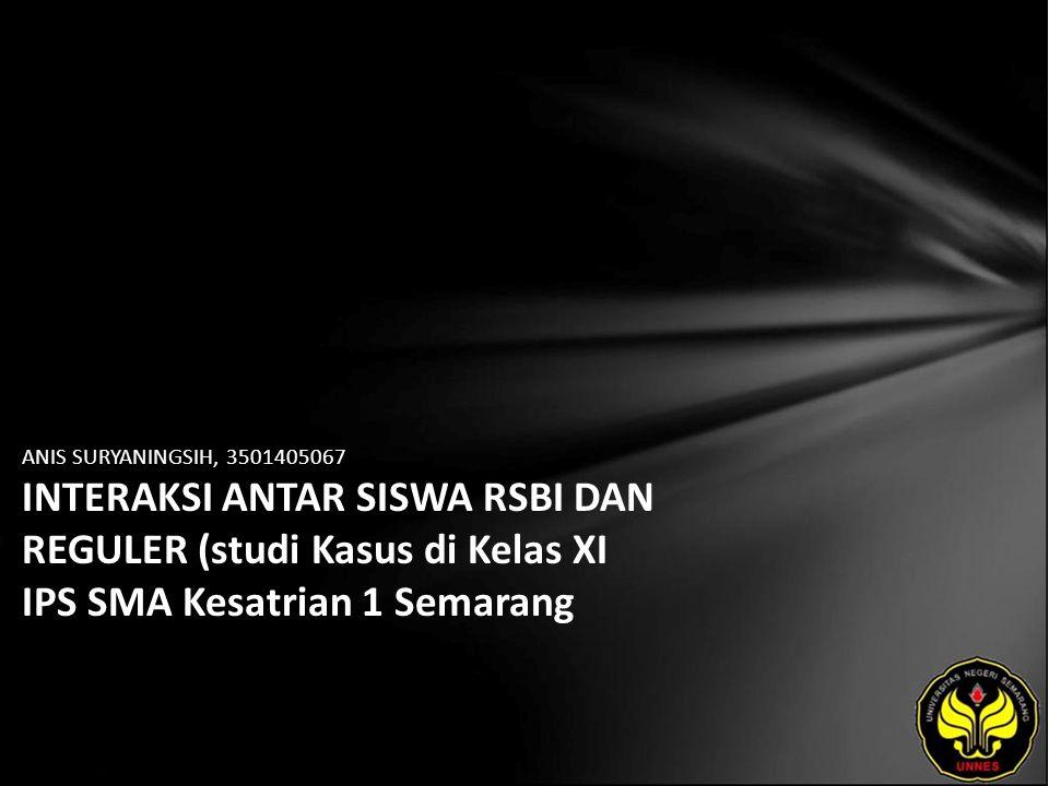 ANIS SURYANINGSIH, 3501405067 INTERAKSI ANTAR SISWA RSBI DAN REGULER (studi Kasus di Kelas XI IPS SMA Kesatrian 1 Semarang