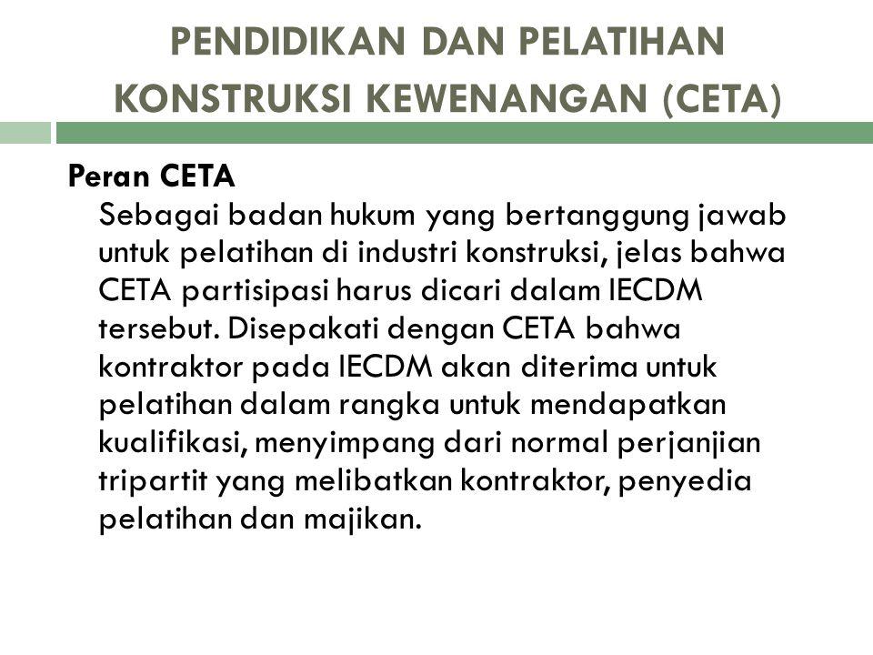 PENDIDIKAN DAN PELATIHAN KONSTRUKSI KEWENANGAN (CETA) Peran CETA Sebagai badan hukum yang bertanggung jawab untuk pelatihan di industri konstruksi, je