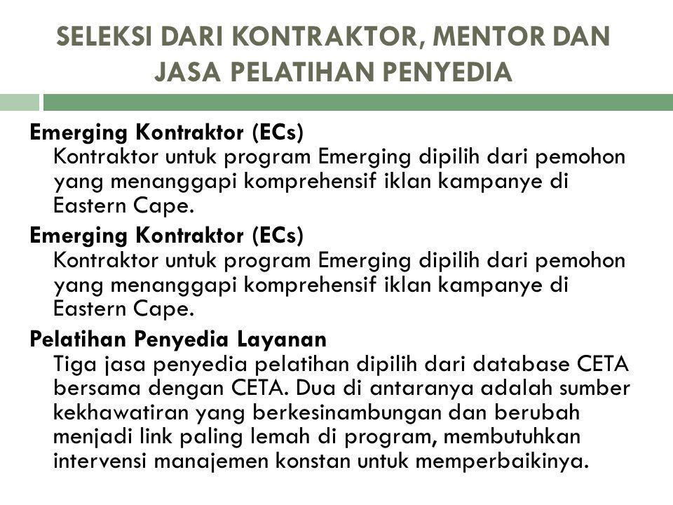 SELEKSI DARI KONTRAKTOR, MENTOR DAN JASA PELATIHAN PENYEDIA Emerging Kontraktor (ECs) Kontraktor untuk program Emerging dipilih dari pemohon yang mena
