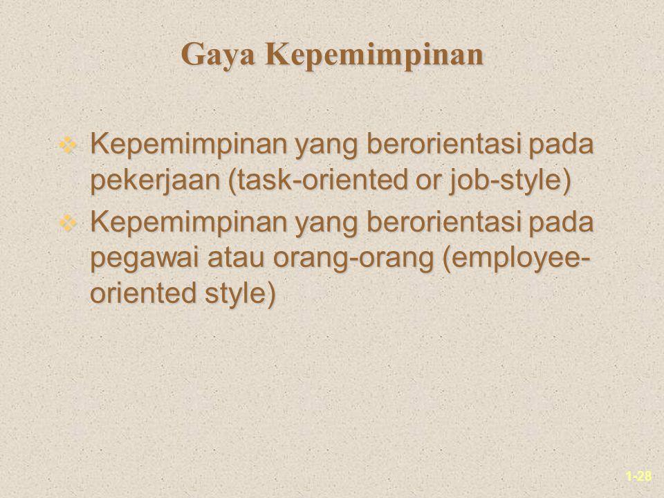 1-28 Gaya Kepemimpinan v Kepemimpinan yang berorientasi pada pekerjaan (task-oriented or job-style) v Kepemimpinan yang berorientasi pada pegawai atau orang-orang (employee- oriented style)