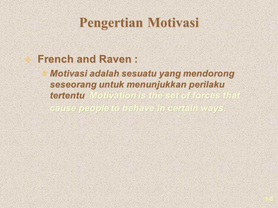 1-3 Pengertian Motivasi v French and Raven :  Motivasi adalah sesuatu yang mendorong seseorang untuk menunjukkan perilaku tertentu. Motivation is the