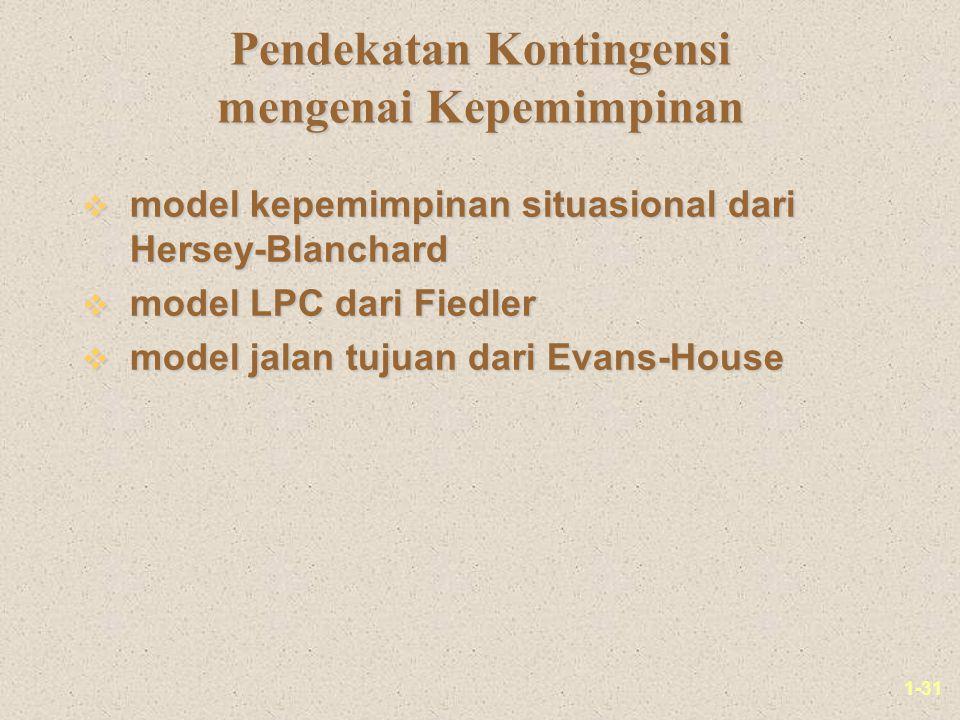 1-31 Pendekatan Kontingensi mengenai Kepemimpinan v model kepemimpinan situasional dari Hersey-Blanchard v model LPC dari Fiedler v model jalan tujuan dari Evans-House
