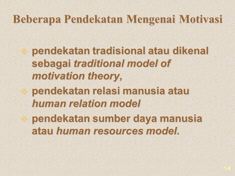1-6 Beberapa Pendekatan Mengenai Motivasi v pendekatan tradisional atau dikenal sebagai traditional model of motivation theory, v pendekatan relasi manusia atau human relation model v pendekatan sumber daya manusia atau human resources model.