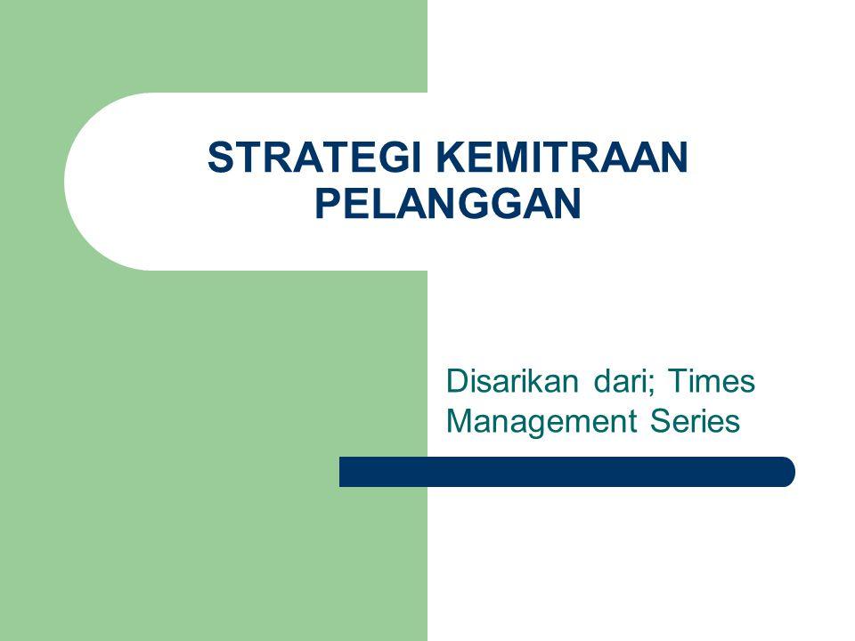 STRATEGI KEMITRAAN PELANGGAN Disarikan dari; Times Management Series