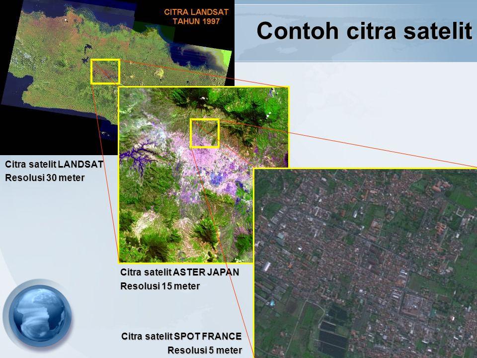 Contoh citra satelit Citra satelit ASTER JAPAN Resolusi 15 meter Citra satelit LANDSAT Resolusi 30 meter Citra satelit SPOT FRANCE Resolusi 5 meter