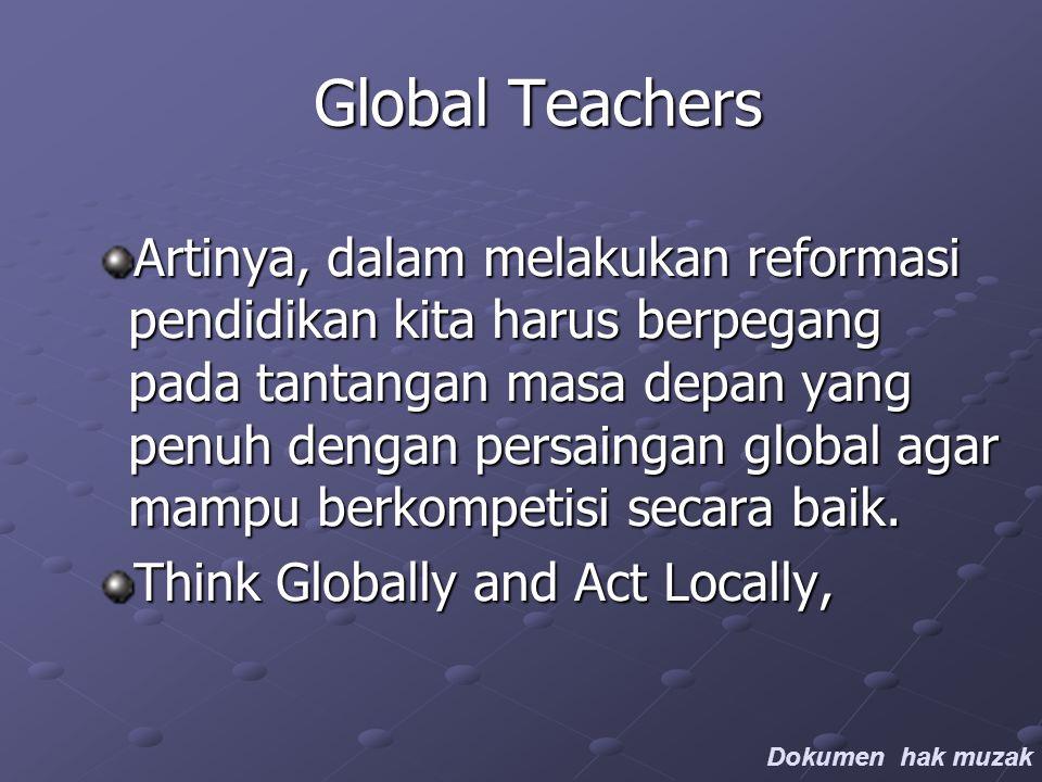 Global Teachers Artinya, dalam melakukan reformasi pendidikan kita harus berpegang pada tantangan masa depan yang penuh dengan persaingan global agar mampu berkompetisi secara baik.