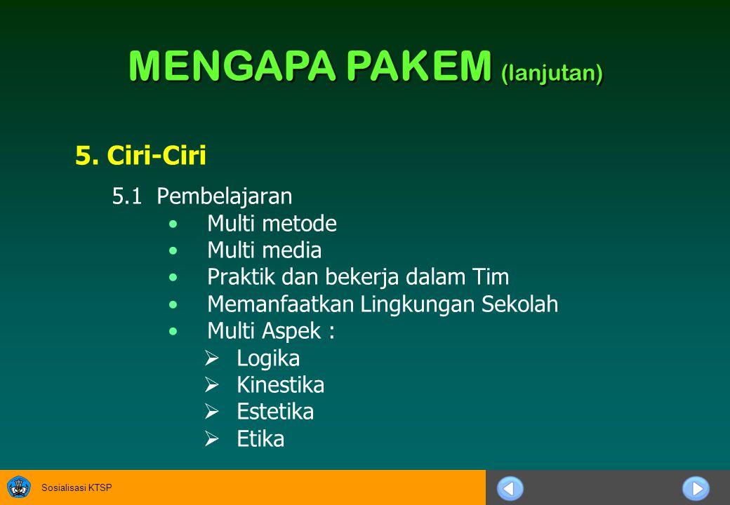 Sosialisasi KTSP 5. Ciri-Ciri 5.1Pembelajaran Multi metode Multi media Praktik dan bekerja dalam Tim Memanfaatkan Lingkungan Sekolah Multi Aspek :  L