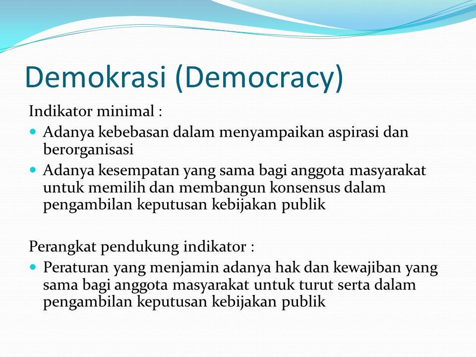 Supremasi Hukum (Rule of Law) Indikator minimal : Adanya kepastian dan penegakan hukum Adanya penindakan terhadap setiap pelanggar hukum Adanya pemaha