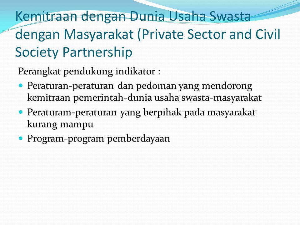 Kemitraan dengan Dunia Usaha Swasta dengan Masyarakat (Private Sector and Civil Society Partnership) Indikator minimal : Adanya pemahaman aparat pemer
